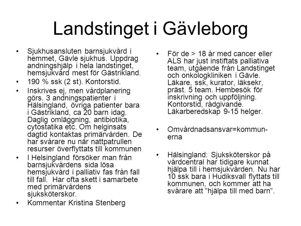 Landstinget i Gävleborg •Sjukhusansluten barnsjukvård i hemmet, Gävle sjukhus. Uppdrag andningshjälp i hela landstinget, hemsjukvård mest för Gästrikl