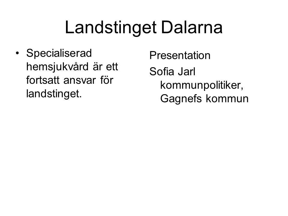Landstinget Dalarna •Specialiserad hemsjukvård är ett fortsatt ansvar för landstinget. Presentation Sofia Jarl kommunpolitiker, Gagnefs kommun