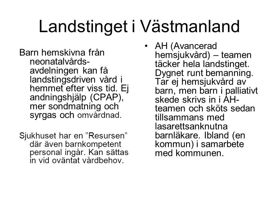 Landstinget i Västmanland •AH (Avancerad hemsjukvård) – teamen täcker hela landstinget. Dygnet runt bemanning. Tar ej hemsjukvård av barn, men barn i