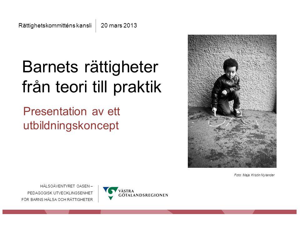 HÄLSOÄVENTYRET OASEN – PEDAGOGISK UTVECKLINGSENHET FÖR BARNS HÄLSA OCH RÄTTIGHETER Rättighetskommitténs kansli Barnets rättigheter från teori till pra
