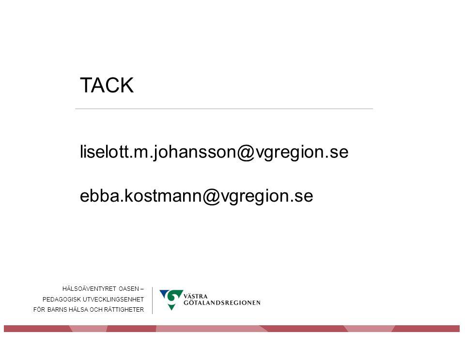 HÄLSOÄVENTYRET OASEN – PEDAGOGISK UTVECKLINGSENHET FÖR BARNS HÄLSA OCH RÄTTIGHETER TACK liselott.m.johansson@vgregion.se ebba.kostmann@vgregion.se