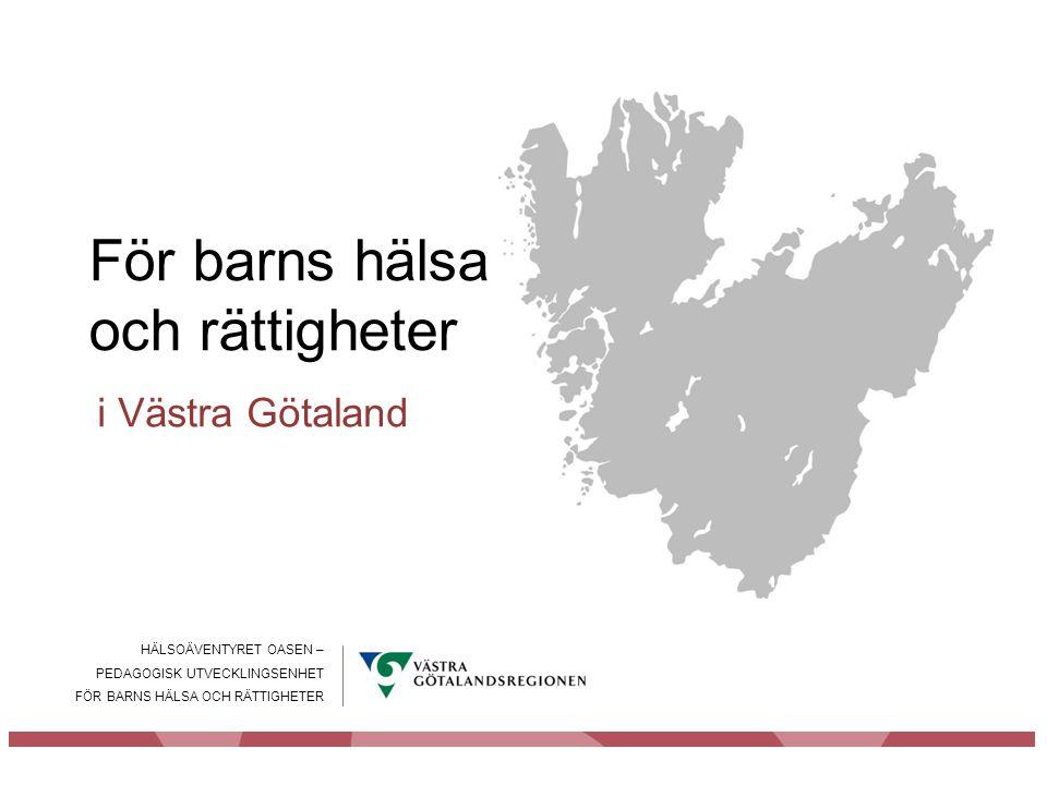 HÄLSOÄVENTYRET OASEN – PEDAGOGISK UTVECKLINGSENHET FÖR BARNS HÄLSA OCH RÄTTIGHETER För barns hälsa och rättigheter i Västra Götaland