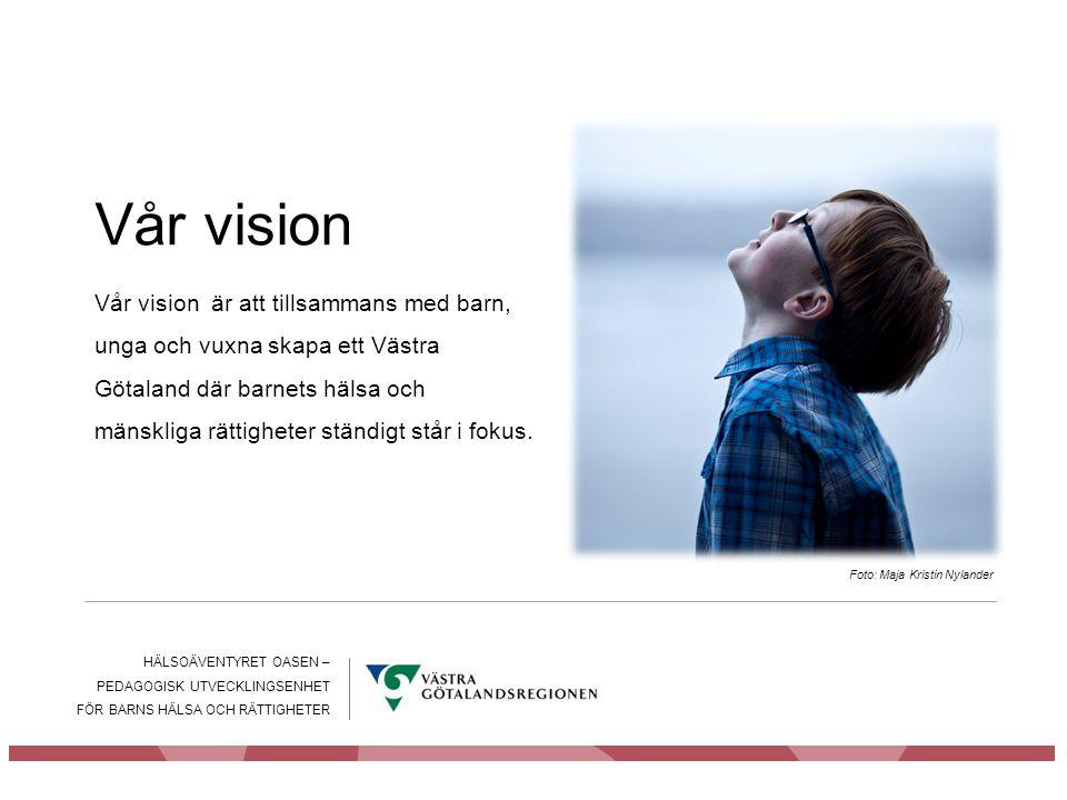 Vår vision HÄLSOÄVENTYRET OASEN – PEDAGOGISK UTVECKLINGSENHET FÖR BARNS HÄLSA OCH RÄTTIGHETER Vår vision är att tillsammans med barn, unga och vuxna s