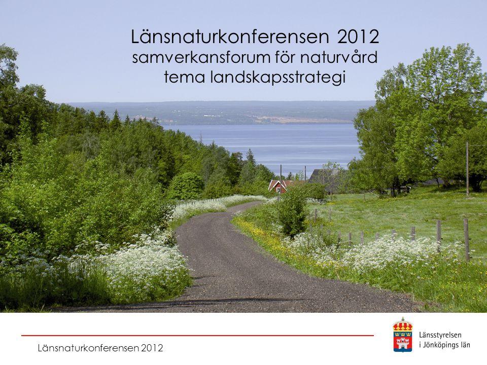 Länsnaturkonferensen 2012 samverkansforum för naturvård tema landskapsstrategi Länsnaturkonferensen 2012