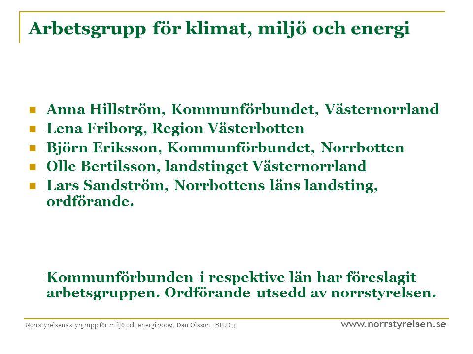 www.norrstyrelsen.se Norrstyrelsens styrgrupp för miljö och energi 2009, Dan Olsson BILD 14 Samhällsnytta  Vattenkraft  Vindkraft  Bioenergi, biogas  Effektivisering  FoU
