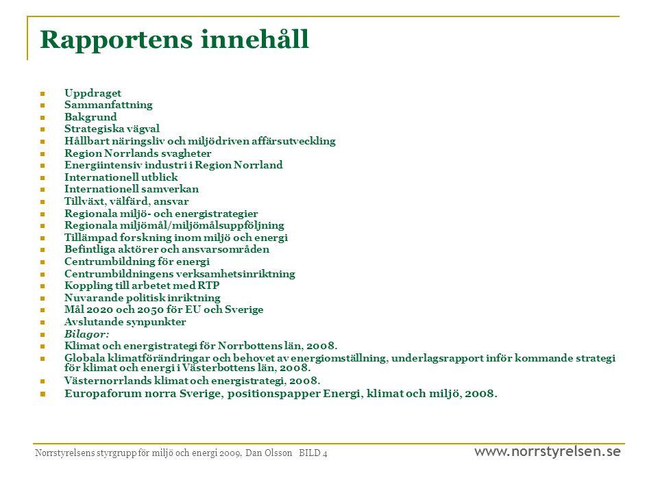 www.norrstyrelsen.se Norrstyrelsens styrgrupp för miljö och energi 2009, Dan Olsson BILD 15 Klimateffektivitet  Hållbar ekonomisk tillväxt  Hållbara transporter  Hållbar samhällsplanering