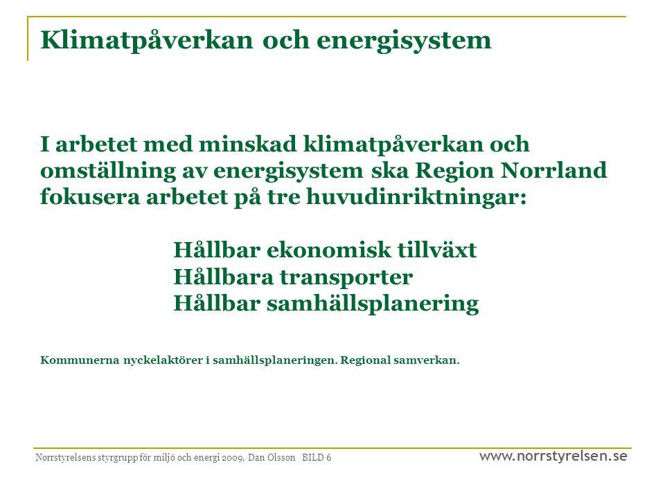 www.norrstyrelsen.se Norrstyrelsens styrgrupp för miljö och energi 2009, Dan Olsson BILD 17 Region Norrlands roll och uppgifter 2020  Arbeta efter en långsiktigt hållbar vision och strategi för klimat, miljö och energi till nytta för näringsliv och medborgare i regionen.