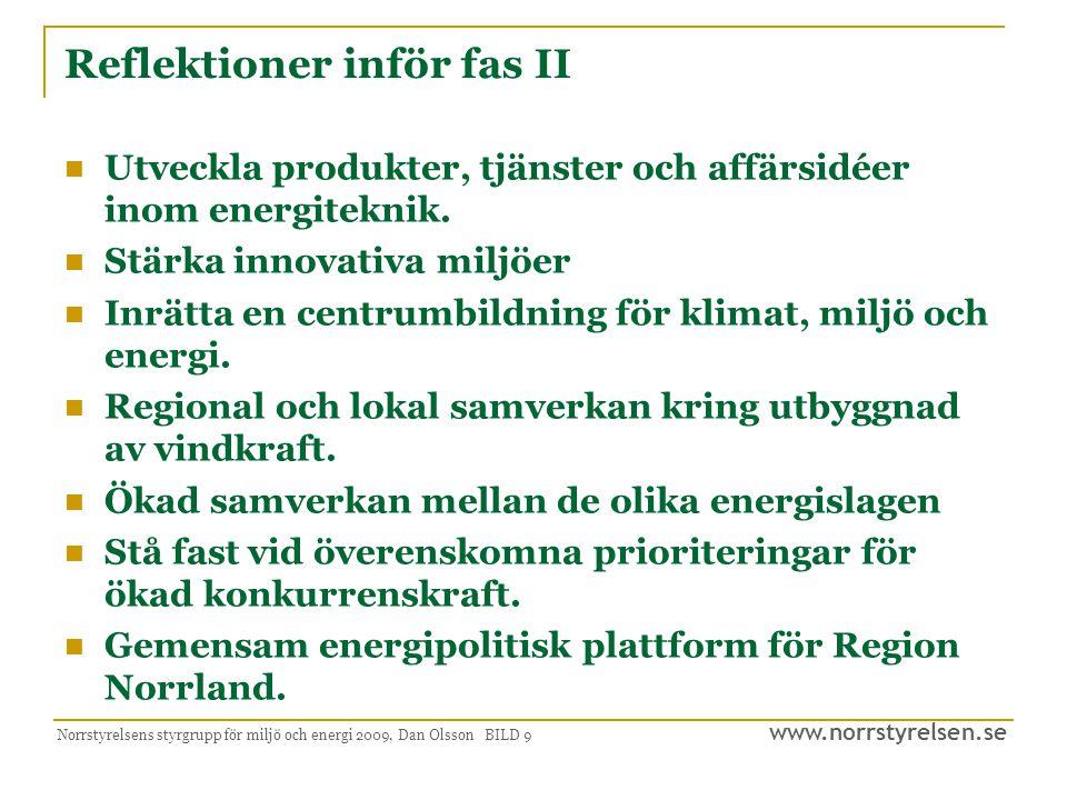 www.norrstyrelsen.se Norrstyrelsens styrgrupp för miljö och energi 2009, Dan Olsson BILD 20 Tidsram för arbetet i fas II  Arbetet med vision, mål och strategi redovisas muntligt till Norrstyrelsen den 10 juni 2009.