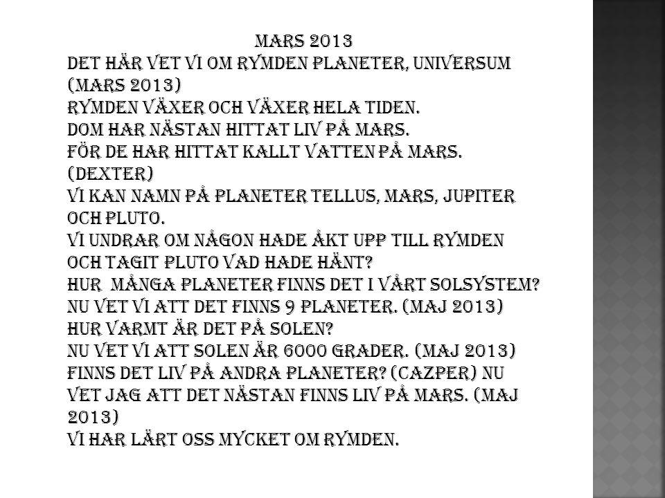 Mars 2013 Det här vet vi om rymden planeter, universum (mars 2013) Rymden växer och växer hela tiden.