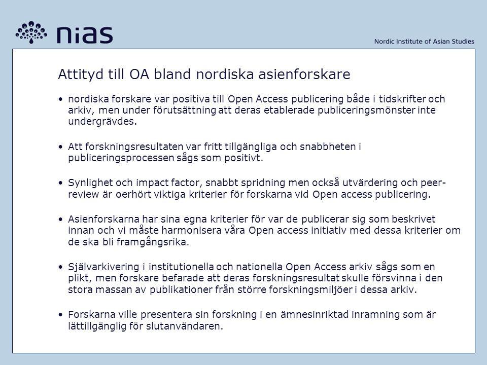 Attityd till OA bland nordiska asienforskare •nordiska forskare var positiva till Open Access publicering både i tidskrifter och arkiv, men under förutsättning att deras etablerade publiceringsmönster inte undergrävdes.