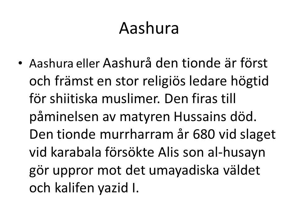 Aashura • Aashura eller Aashurå den tionde är först och främst en stor religiös ledare högtid för shiitiska muslimer. Den firas till påminelsen av mat