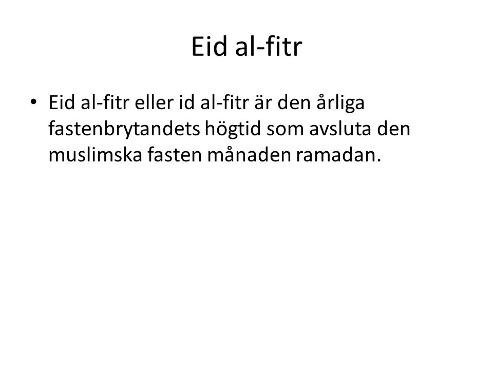Eid al-fitr • Eid al-fitr eller id al-fitr är den årliga fastenbrytandets högtid som avsluta den muslimska fasten månaden ramadan.