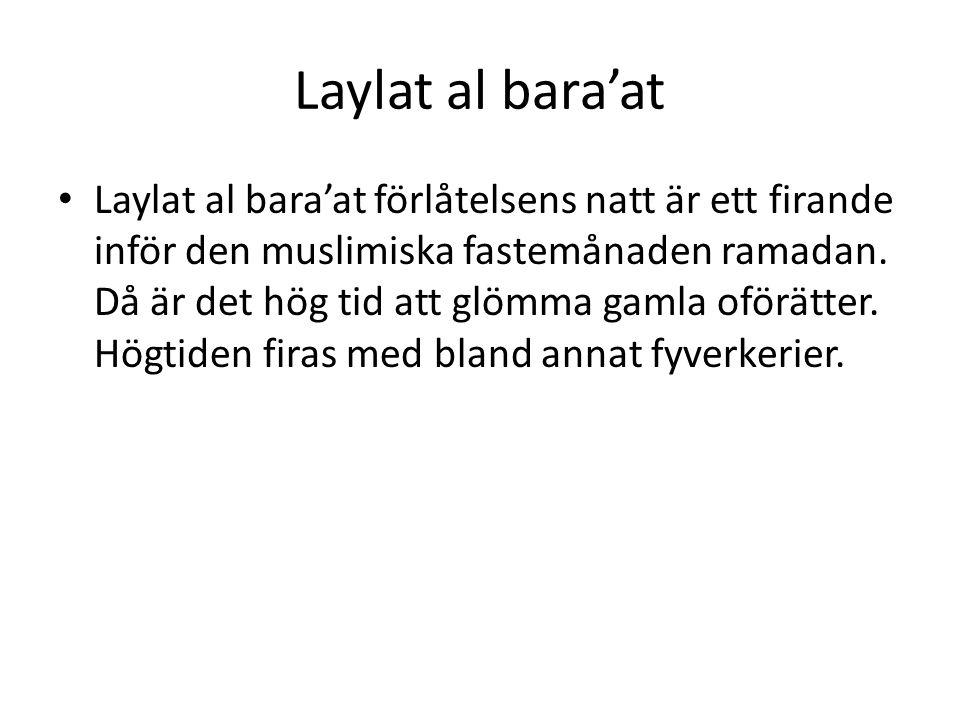 Laylat al bara'at • Laylat al bara'at förlåtelsens natt är ett firande inför den muslimiska fastemånaden ramadan. Då är det hög tid att glömma gamla o