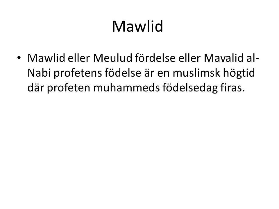 Mawlid • Mawlid eller Meulud fördelse eller Mavalid al- Nabi profetens födelse är en muslimsk högtid där profeten muhammeds födelsedag firas.