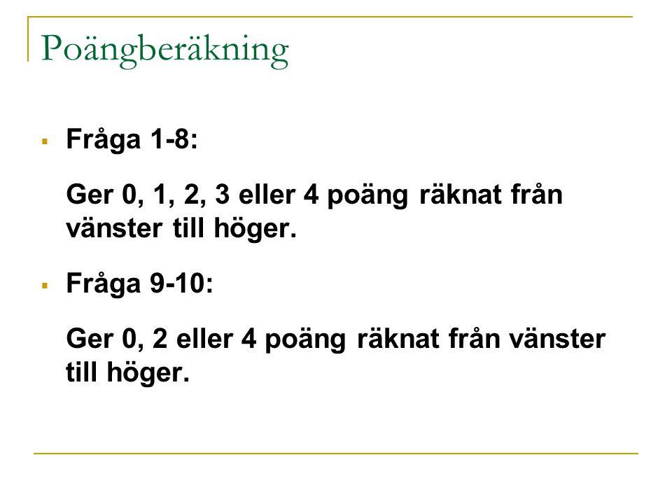 Poängberäkning  Fråga 1-8: Ger 0, 1, 2, 3 eller 4 poäng räknat från vänster till höger.