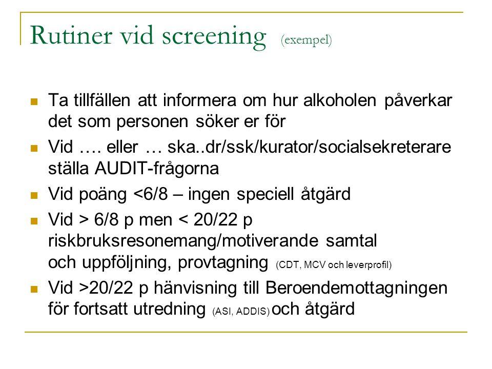 Rutiner vid screening (exempel)  Ta tillfällen att informera om hur alkoholen påverkar det som personen söker er för  Vid ….