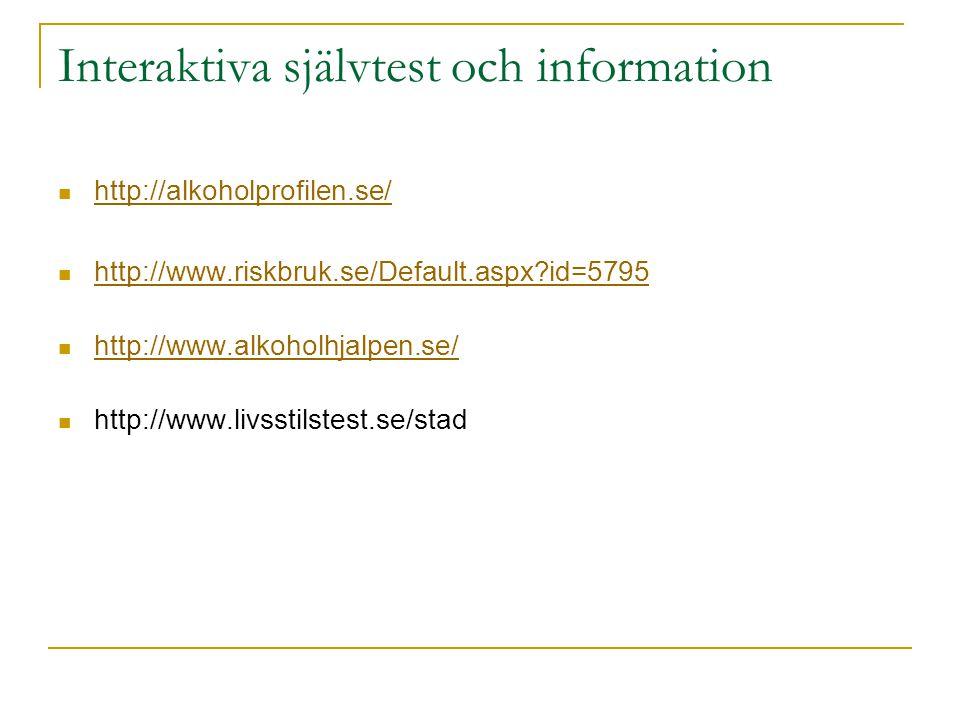 Interaktiva självtest och information  http://alkoholprofilen.se/ http://alkoholprofilen.se/  http://www.riskbruk.se/Default.aspx?id=5795 http://www.riskbruk.se/Default.aspx?id=5795  http://www.alkoholhjalpen.se/ http://www.alkoholhjalpen.se/  http://www.livsstilstest.se/stad