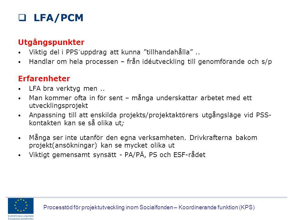 """Processtöd för projektutveckling inom Socialfonden – Koordinerande funktion (KPS)  LFA/PCM Utgångspunkter • Viktig del i PPS´uppdrag att kunna """"tillh"""