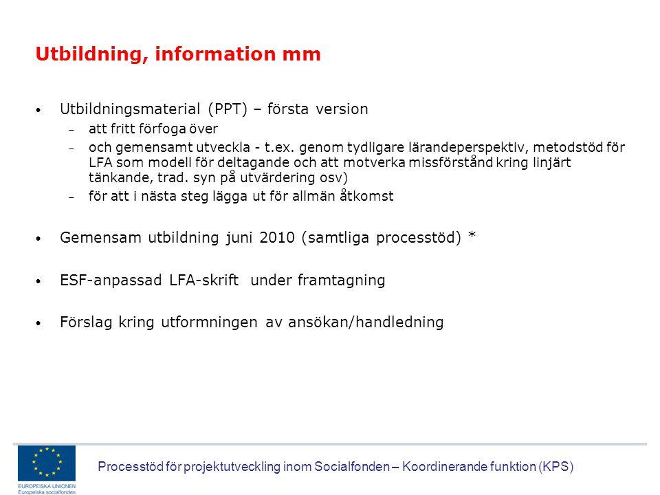 Processtöd för projektutveckling inom Socialfonden – Koordinerande funktion (KPS) Utbildning, information mm • Utbildningsmaterial (PPT) – första vers
