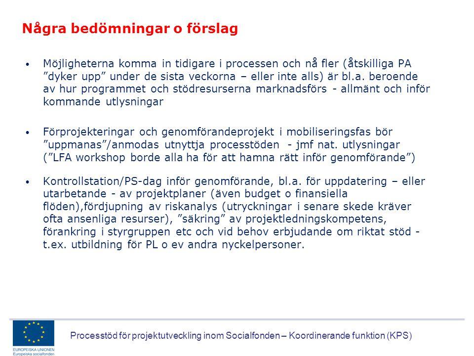 Processtöd för projektutveckling inom Socialfonden – Koordinerande funktion (KPS) Några bedömningar o förslag • Möjligheterna komma in tidigare i proc