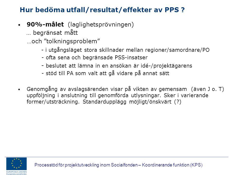 Processtöd för projektutveckling inom Socialfonden – Koordinerande funktion (KPS) Hur bedöma utfall/resultat/effekter av PPS ? • 90%-målet (laglighets