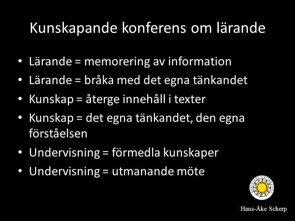 Kunskapande konferens om lärande • Lärande = memorering av information • Lärande = bråka med det egna tänkandet • Kunskap = återge innehåll i texter • Kunskap = det egna tänkandet, den egna förståelsen • Undervisning = förmedla kunskaper • Undervisning = utmanande möte Hans-Åke Scherp