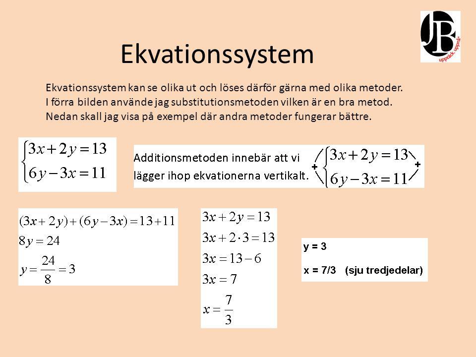 Ekvationssystem Ekvationssystem kan se olika ut och löses därför gärna med olika metoder.