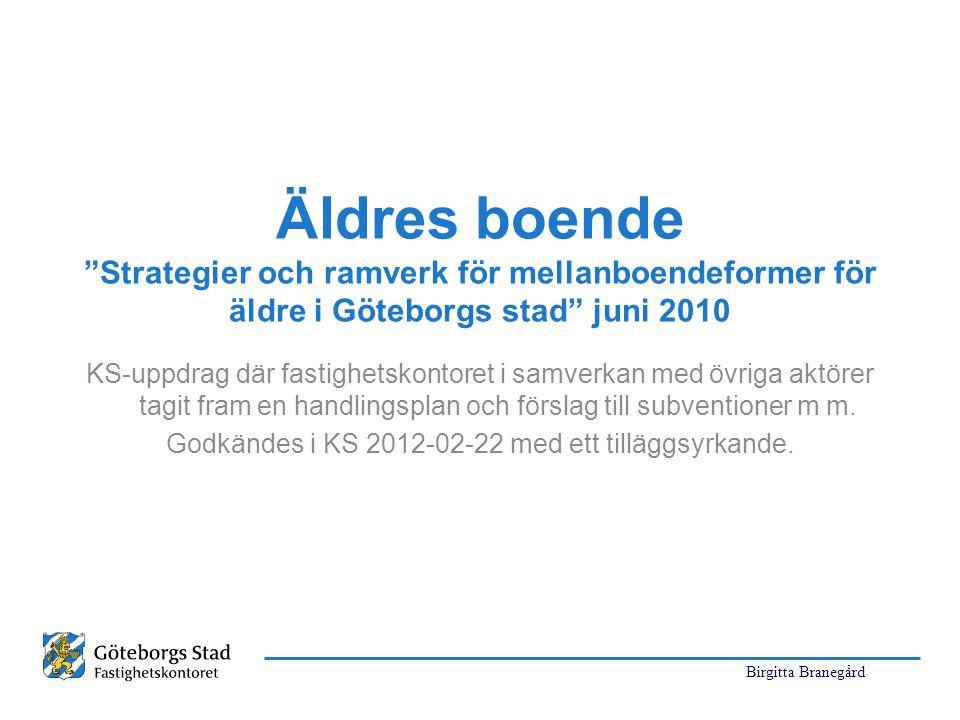 Birgitta Branegård Äldres boende Strategier och ramverk för mellanboendeformer för äldre i Göteborgs stad juni 2010 KS-uppdrag där fastighetskontoret i samverkan med övriga aktörer tagit fram en handlingsplan och förslag till subventioner m m.