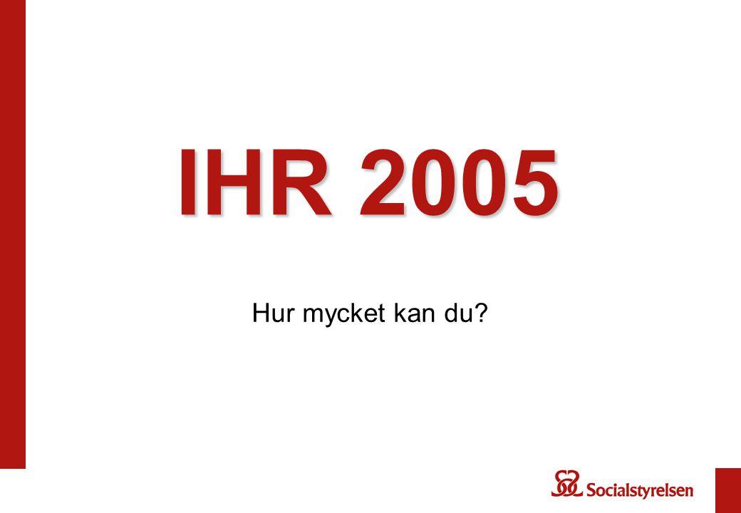 IHR 2005 Hur mycket kan du