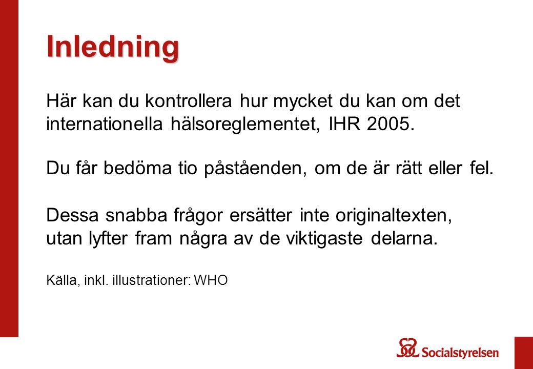 Det internationella hälsoreglementet (IHR) gäller enbart för smittsamma sjukdomar. RÄTT FEL