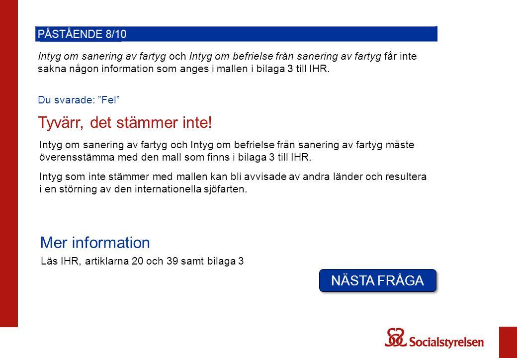 Intyg om sanering av fartyg och Intyg om befrielse från sanering av fartyg får inte sakna någon information som anges i mallen i bilaga 3 till IHR.