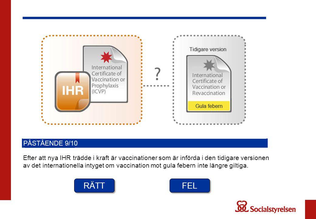 Efter att nya IHR trädde i kraft är vaccinationer som är införda i den tidigare versionen av det internationella intyget om vaccination mot gula febern inte längre giltiga.