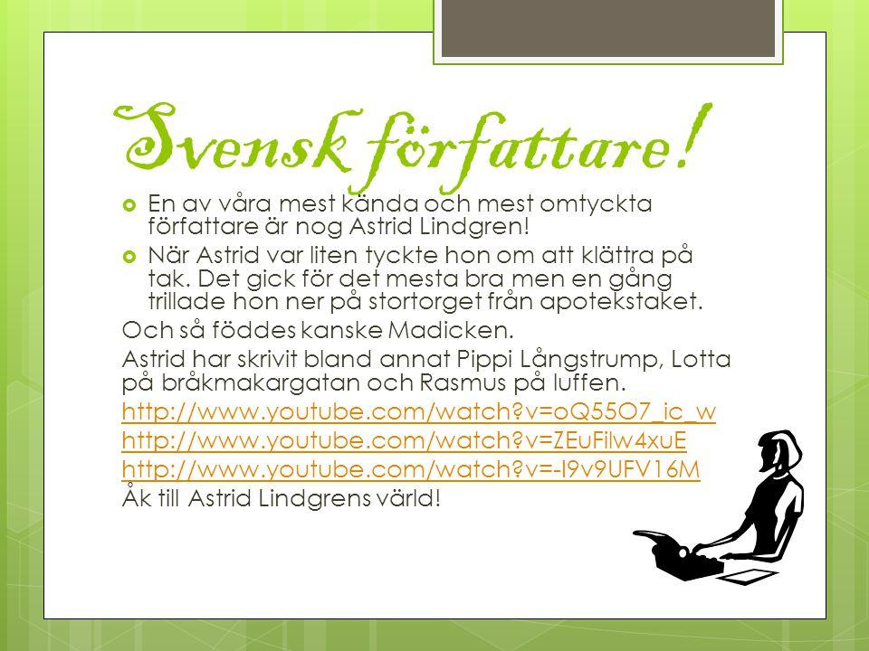 Svensk författare. En av våra mest kända och mest omtyckta författare är nog Astrid Lindgren.