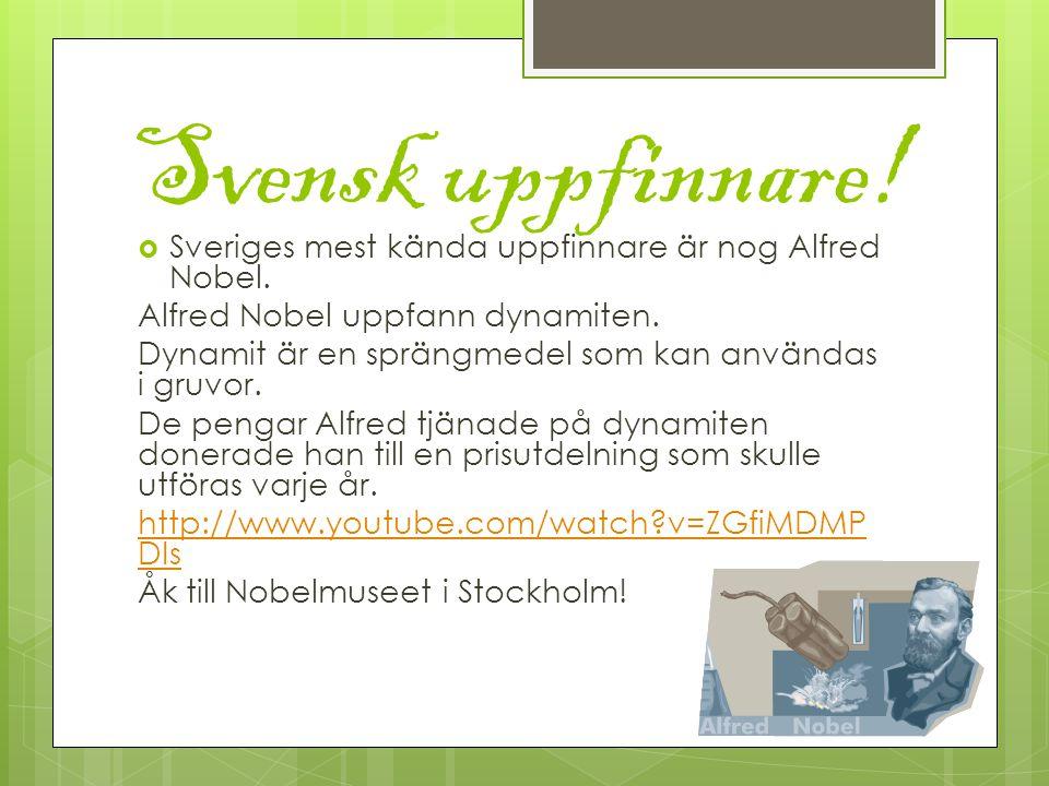 Svensk uppfinnare. Sveriges mest kända uppfinnare är nog Alfred Nobel.