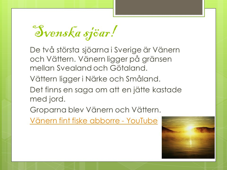 Svenska sjöar.De två största sjöarna i Sverige är Vänern och Vättern.