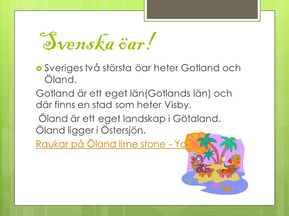 Svenska öar. Sveriges två största öar heter Gotland och Öland.