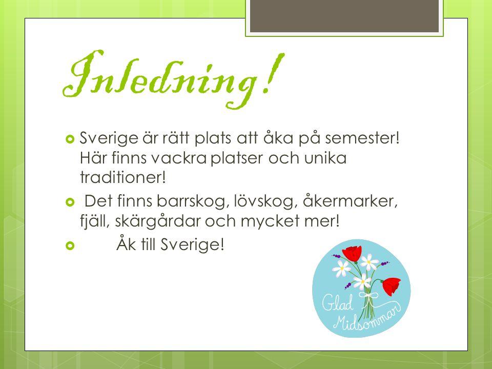 Inledning. Sverige är rätt plats att åka på semester.