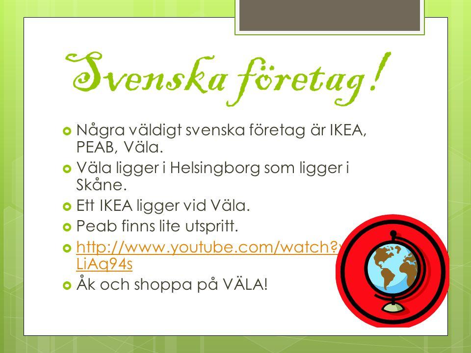 Svenska företag. Några väldigt svenska företag är IKEA, PEAB, Väla.