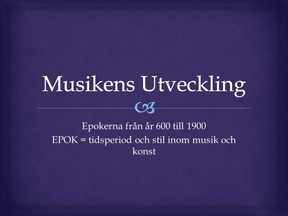 Epokerna från år 600 till 1900 EPOK = tidsperiod och stil inom musik och konst
