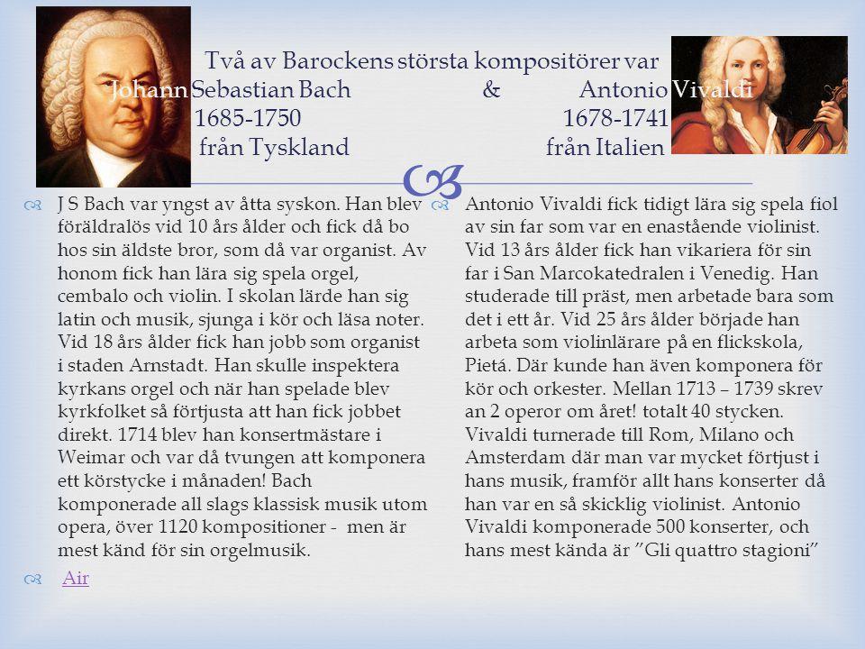  Två av Barockens största kompositörer var Johann Sebastian Bach & Antonio Vivaldi 1685-1750 1678-1741 från Tyskland från Italien  J S Bach var yngs