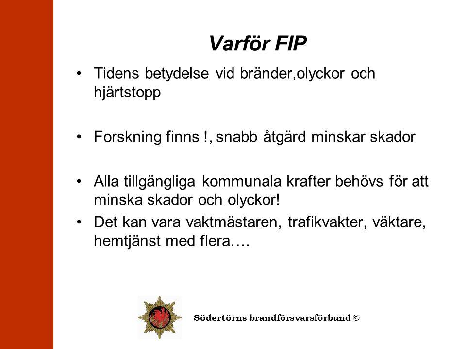 Södertörns brandförsvarsförbund © FÖRSTA INSATSPERSON Hur integrerar vi FIP i kommunala verksamheter ?