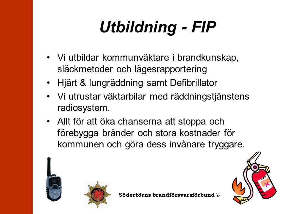 Södertörns brandförsvarsförbund © Utbildning - FIP •Vi utbildar kommunväktare i brandkunskap, släckmetoder och lägesrapportering •Hjärt & lungräddning