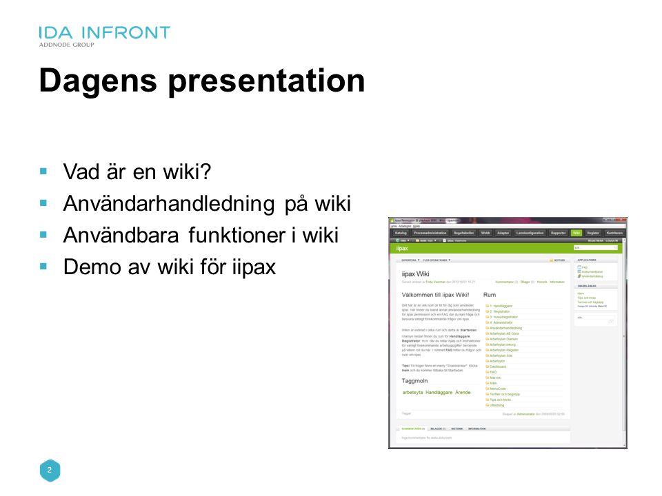 2 Dagens presentation  Vad är en wiki?  Användarhandledning på wiki  Användbara funktioner i wiki  Demo av wiki för iipax