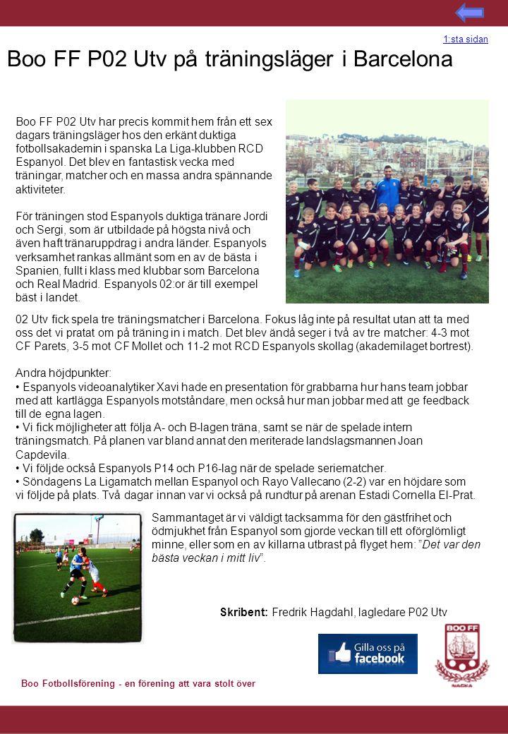 Boo Fotbollsförening - en förening att vara stolt över Boo FF P02 Utv på träningsläger i Barcelona 02 Utv fick spela tre träningsmatcher i Barcelona.