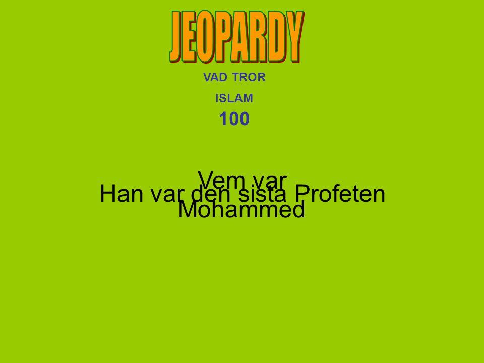 Vem var Mohammed VAD TROR ISLAM 100 Han var den sista Profeten