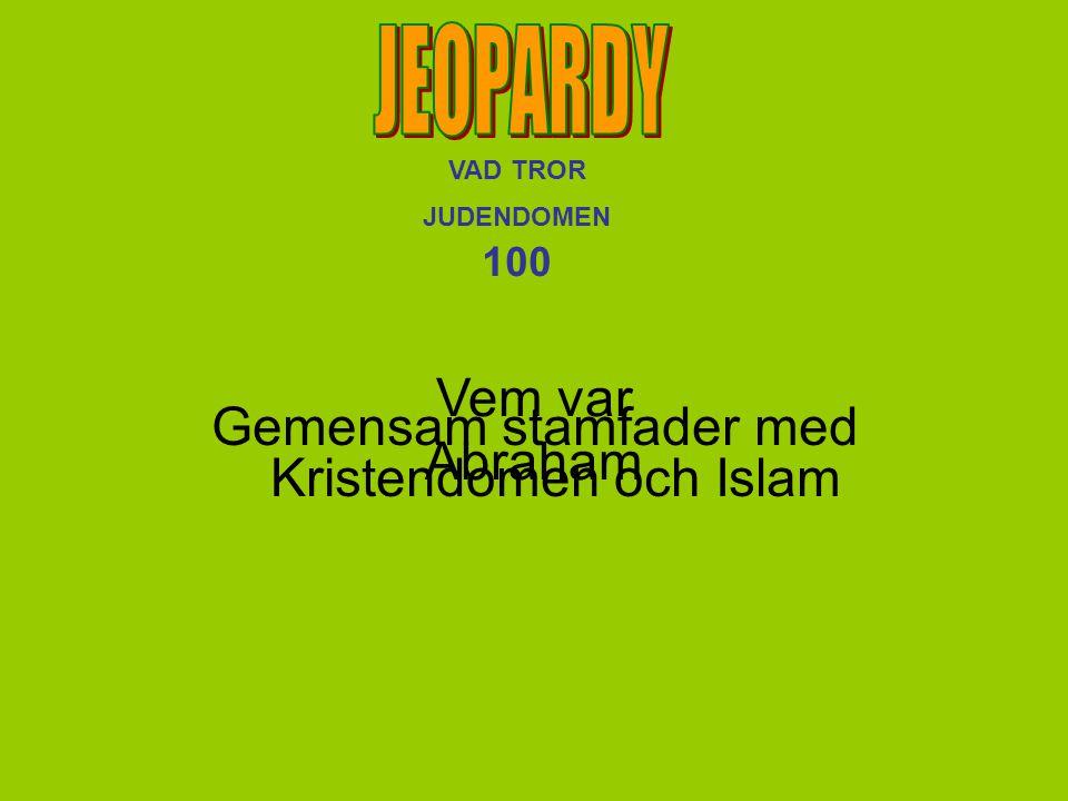 VAD TROR JUDENDOMEN 100 Vem var Abraham Gemensam stamfader med Kristendomen och Islam