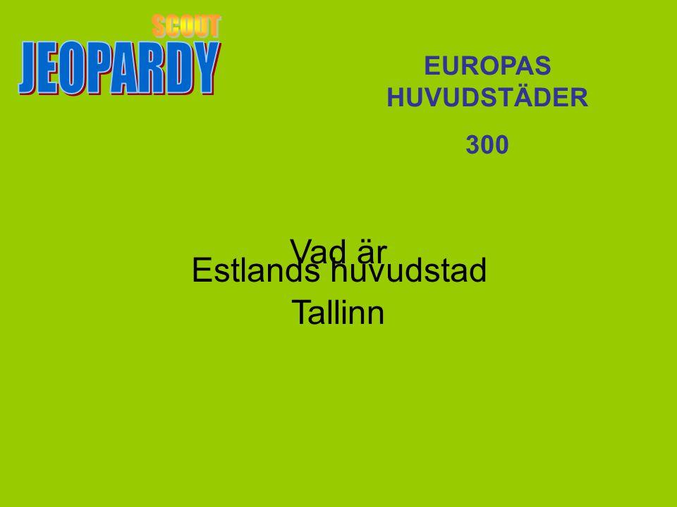 Vad är Tallinn EUROPAS HUVUDSTÄDER 300 Estlands huvudstad