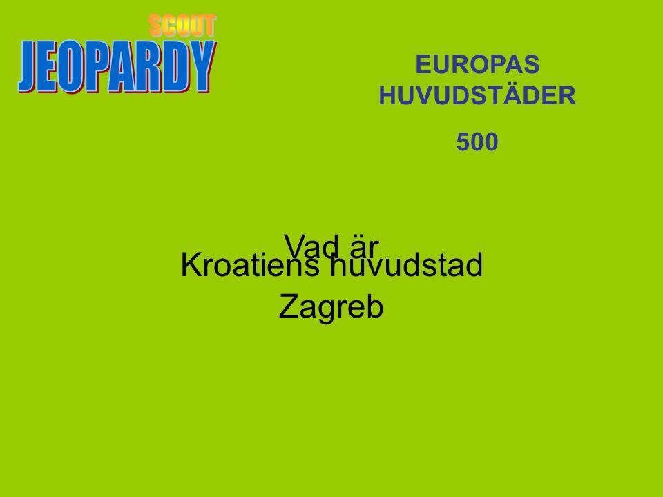Vad är Zagreb EUROPAS HUVUDSTÄDER 500 Kroatiens huvudstad