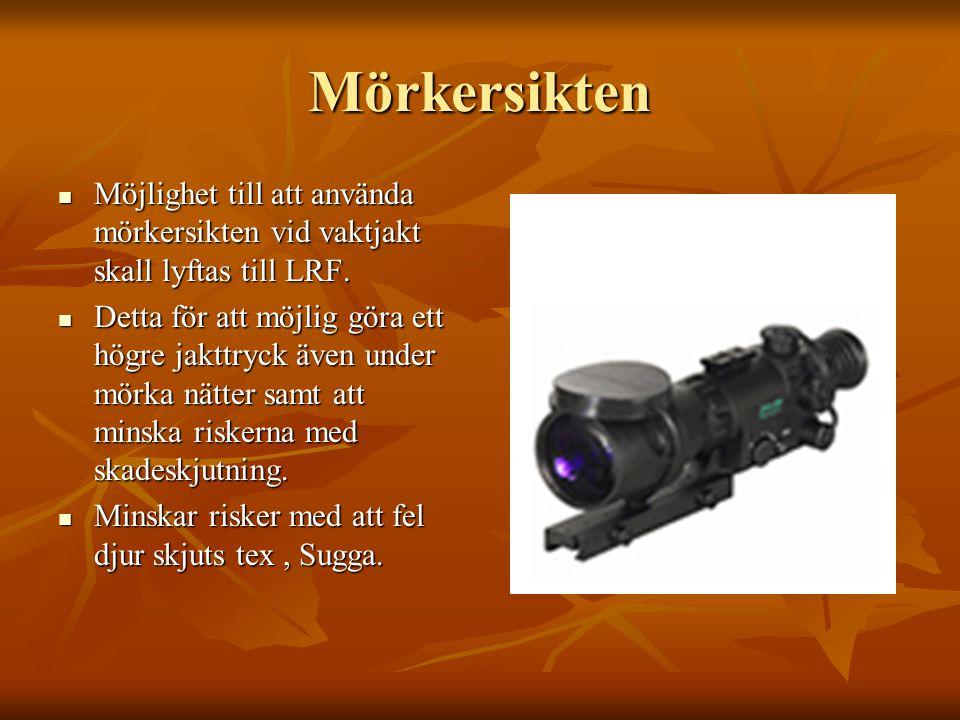 Mörkersikten  Möjlighet till att använda mörkersikten vid vaktjakt skall lyftas till LRF.  Detta för att möjlig göra ett högre jakttryck även under