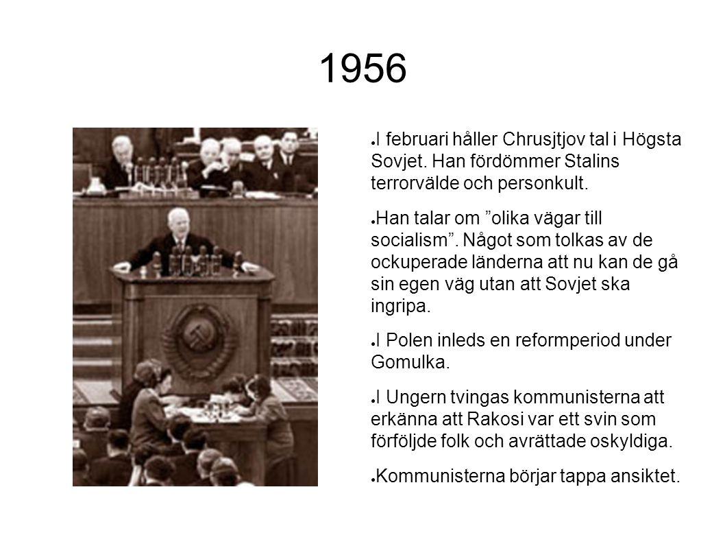 """1956 ● I februari håller Chrusjtjov tal i Högsta Sovjet. Han fördömmer Stalins terrorvälde och personkult. ● Han talar om """"olika vägar till socialism"""""""